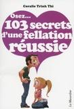 Coralie Trinh Thi - Osez 103 secrets d'une fellation réussie.