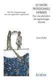 Anne Muller - Les savoirs professionnels infirmiers - Pour une valorisation des apprentissages informels.