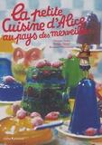 Christine Ferber et Philippe Model - La petite Cuisine d'Alice au pays des merveilles.