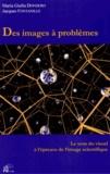 Maria Giulia Dondero et Jacques Fontanille - Des images à problèmes - Le sens du visuel à l'épreuve de l'image scientifique.