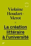 Violaine Houdart-Merot - La création littéraire à l'université.