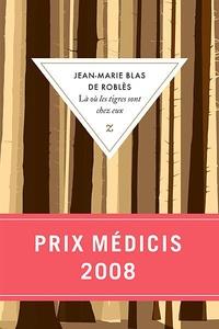 Jean-Marie Blas de Roblès - Là où les tigres sont chez eux.