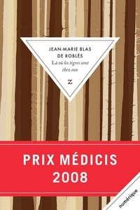 Jean-Marie Blas de Roblès - La où les tigres sont chez eux.