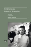 Robert Bonamy - Itinéraires de Roberto Rossellini.