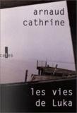 Les vies de Luka / Arnaud Cathrine | Cathrine, Arnaud (1973-....)