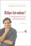 Oedipe toi-même! : consultations d'un pédopsychiatre / Marcel Rufo   Rufo, Marcel (1945-....). Auteur