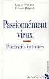 Frédéric Delpech et Liliane Delwasse - Passionnément vieux - Portraits intimes de vieillesses épanouies.