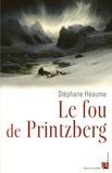 Stéphane Héaume - Le fou de Printzberg.