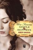 femme simple et honnête (Une) / Robert Goolrick | Goolrick, Robert (1948-....). Auteur