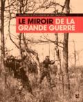 Jean-Claude Lamy - Le Miroir de la Grande Guerre.