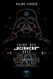 Roland Lehoucq - Faire des sciences avec Star Wars.