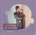 Anne Deblois - Le Portage en écharpe - Avec une écharpe de portage en coton bio de 3,60 m.
