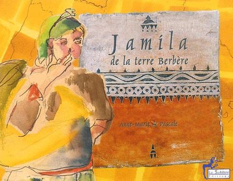 Jamila, de la terre berbère / Anne-Marie de Pascale | PASCALE, Anne-Marie de. Auteur