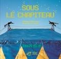 Sous le chapiteau / [texte et illustrations de] Edouard Manceau | Manceau, Edouard (1969-....) (Illustrateur)