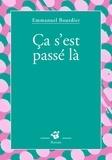 Ça s'est passé là / Emmanuel Bourdier | Bourdier, Emmanuel (1972-....). Auteur