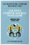 Mantak Chia et Michael Winn - Les secrets de l'amour selon le Tao - Cultivez l'énergie sexuelle masculine.