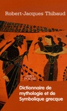 Robert-Jacques Thibaud - Dictionnaire de Mythologie et de Symbolique Grecque.