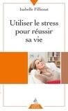 Isabelle Filliozat - Utiliser le stress pour réussir sa vie.