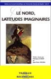Monique Dubar et Jean-Marc Moura - Le Nord, latitudes imaginaires. - Actes du XXIXe congrès de la société française de littérature générale et comparée.