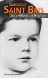 Les vieillards de Brighton / Gonzague Saint Bris | Saint Bris, Gonzague (1948-2017)