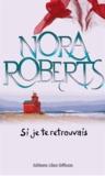 Si je te retrouvais / Nora Roberts | Roberts, Nora (1950-....)