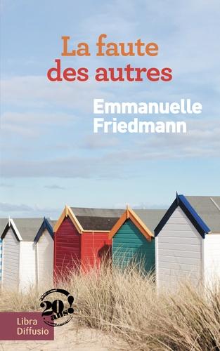 La faute des autres : roman / Emmanuelle Friedmann | Friedmann, Emmanuelle. Auteur