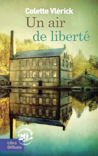 Un air de liberté : roman / Colette Vlérick | Vlérick, Colette (1951-....). Auteur