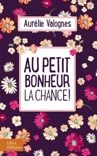 Au petit bonheur la chance ! / Aurélie Valognes   Valognes, Aurélie (1983-....)