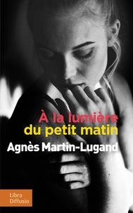 Agnès Martin-Lugand - A la lumière du petit matin.
