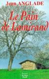 Le pain de Lamirand / Jean Anglade | Anglade, Jean (1915-2017)