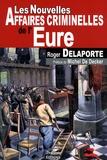 Roger Delaporte - Les nouvelles affaires criminelles de l'Eure.