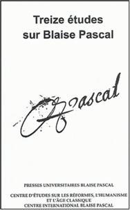 Dominique Descotes et Jean Mesnard - Treize études sur Blaise Pascal.