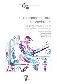 """Emilie Goudeau et Françoise Laurent - """"Le monde entour et environ"""" - La geste, la route et le livre dans la littérature médiévale."""
