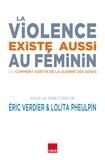 Eric Verdier et Lolita Pheulpin - La violence existe aussi au féminin - Ou Comment sortir de la guerre des sexes.
