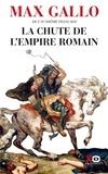 La chute de l'Empire romain : récit / Max Gallo,... | Gallo, Max (1932-2017)