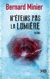 N'éteins pas la lumière : roman / Bernard Minier | Minier, Bernard (1960-....). Auteur