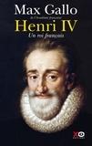 Max Gallo - Henri IV - Un roi français.