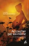 Laura Kaplan Shanley - Accoucher par soi-même - Le guide de la naissance non assistée.