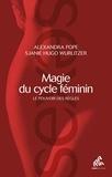 Alexandra Pope et Sjanie Hugo Wurlitzer - Magie du cycle féminin - Le pouvoir des règles.