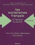 Philippe Corcuff et Alain Maillard - Les socialismes français à l'épreuve du pouvoir (1830-1947) - Pour une critique mélancolique de la gauche.