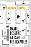 Thomas Gunzig - Manuel de survie à l'usage des incapables.