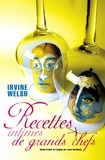 Irvine Welsh - Recettes intimes de grands chefs.