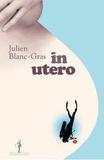 In utero / Julien Blanc-Gras | Blanc-Gras, Julien (1976-....). Auteur