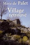 village retrouvé (Le)   Palet, Marie de (1934-....). Auteur