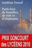 Parle-leur de batailles, de rois et d'éléphants / Mathias Enard | Énard, Mathias (1972-....). Auteur
