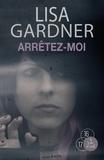 Arrêtez-moi / Lisa Gardner   Gardner, Lisa (19..-....) - romancière
