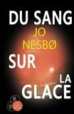 [Du ]sang sur la glace | Nesbo, Jo (1960-....). Auteur