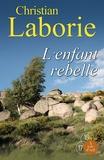 Christian Laborie - L'enfant rebelle - 2 volumes.