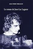 Jean-Pierre Thibaudat - Le roman de Jean-luc Lagarce.