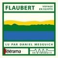 Gustave Flaubert et Daniel Mesguich - Voyage en Égypte.